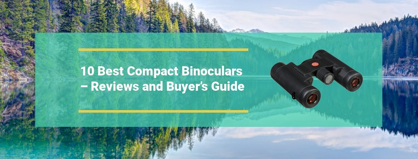 10 Best Compact Binoculars – Reviews and Buyer's Guide