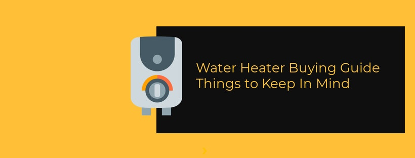How to Pick the Best Water Heater – Things to Keep In Mind